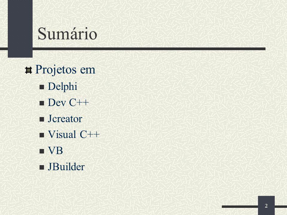 2 Sumário Projetos em Delphi Dev C++ Jcreator Visual C++ VB JBuilder