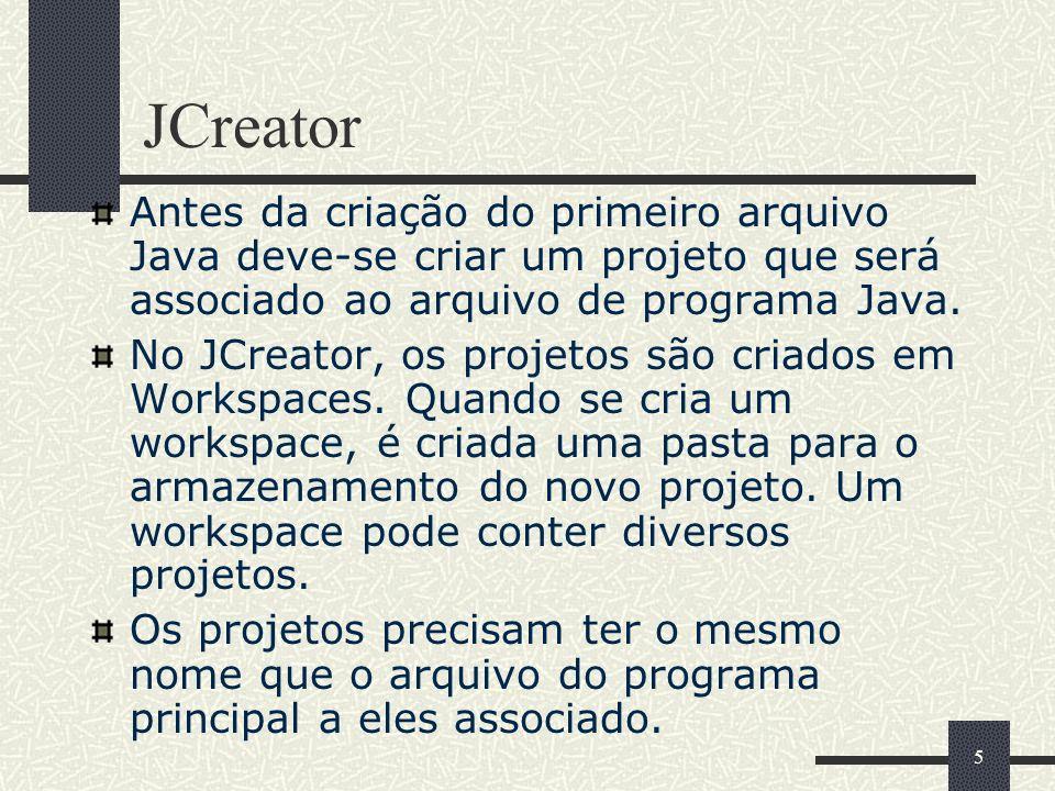 5 JCreator Antes da criação do primeiro arquivo Java deve-se criar um projeto que será associado ao arquivo de programa Java. No JCreator, os projetos