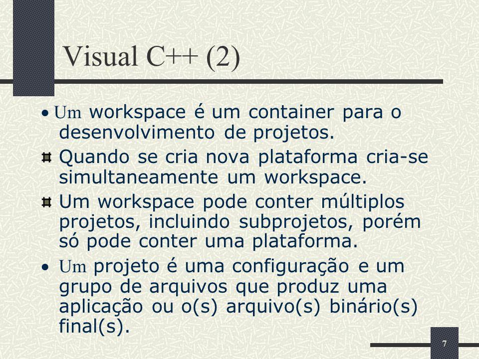 7 Visual C++ (2) Um workspace é um container para o desenvolvimento de projetos. Quando se cria nova plataforma cria-se simultaneamente um workspace.