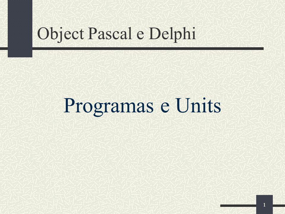 32 Referência circular entre units (cont.) Para que um padrão de dependências mútuas seja válido cada caminho de referencia circular deve passar através da cláusula uses de, pelo menos, uma seção implementation.