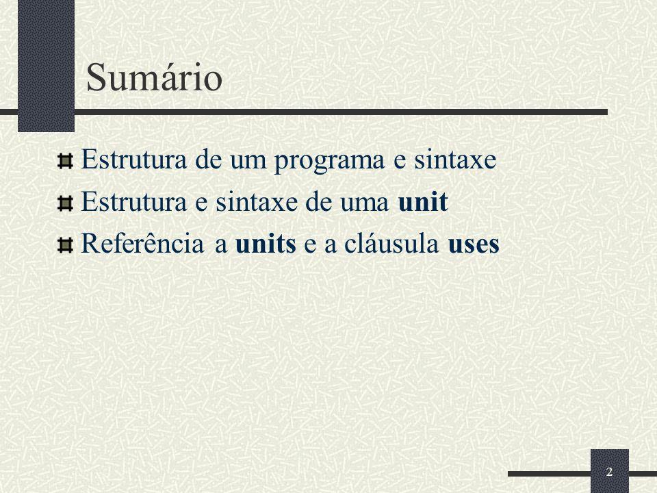 2 Sumário Estrutura de um programa e sintaxe Estrutura e sintaxe de uma unit Referência a units e a cláusula uses