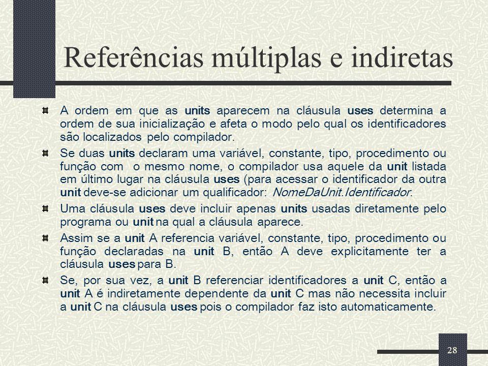 28 Referências múltiplas e indiretas A ordem em que as units aparecem na cláusula uses determina a ordem de sua inicialização e afeta o modo pelo qual