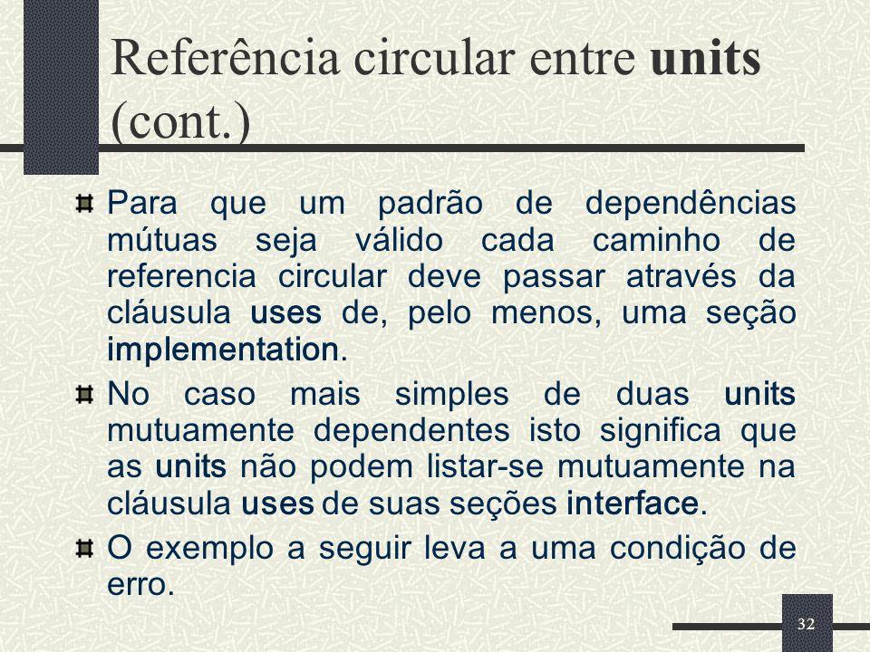 32 Referência circular entre units (cont.) Para que um padrão de dependências mútuas seja válido cada caminho de referencia circular deve passar atrav