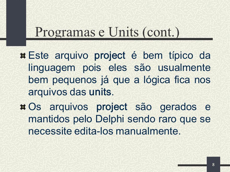 8 Programas e Units (cont.) Este arquivo project é bem típico da linguagem pois eles são usualmente bem pequenos já que a lógica fica nos arquivos das