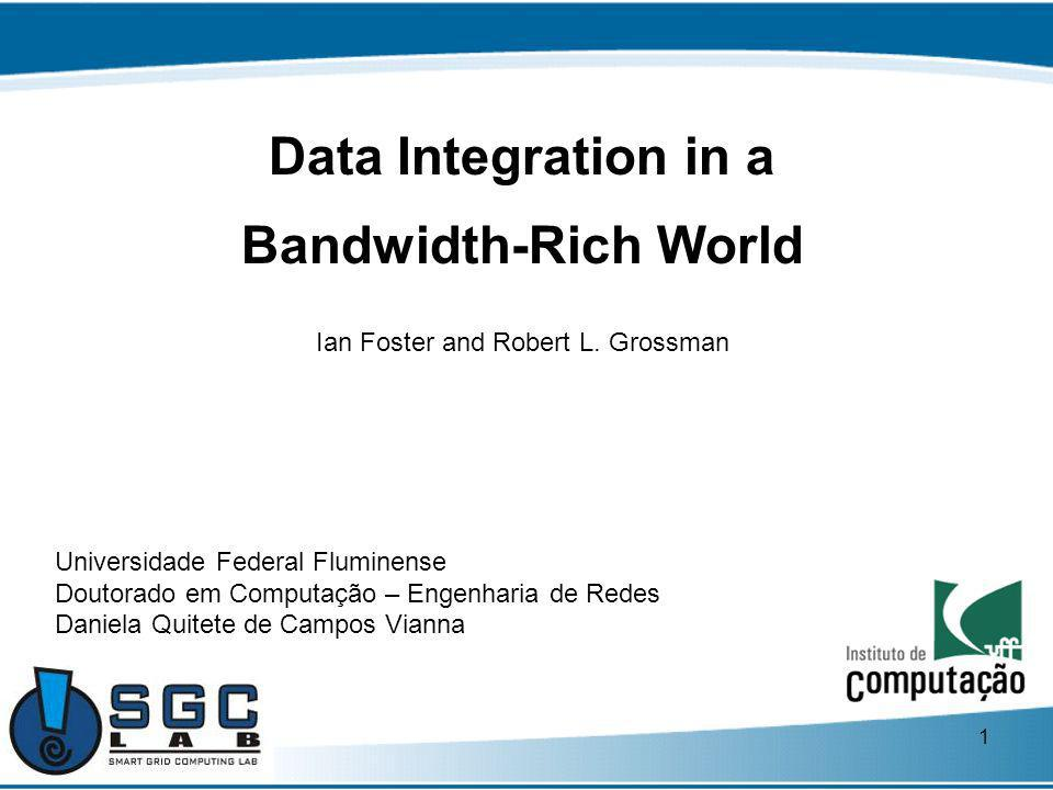 1 Data Integration in a Bandwidth-Rich World Ian Foster and Robert L.