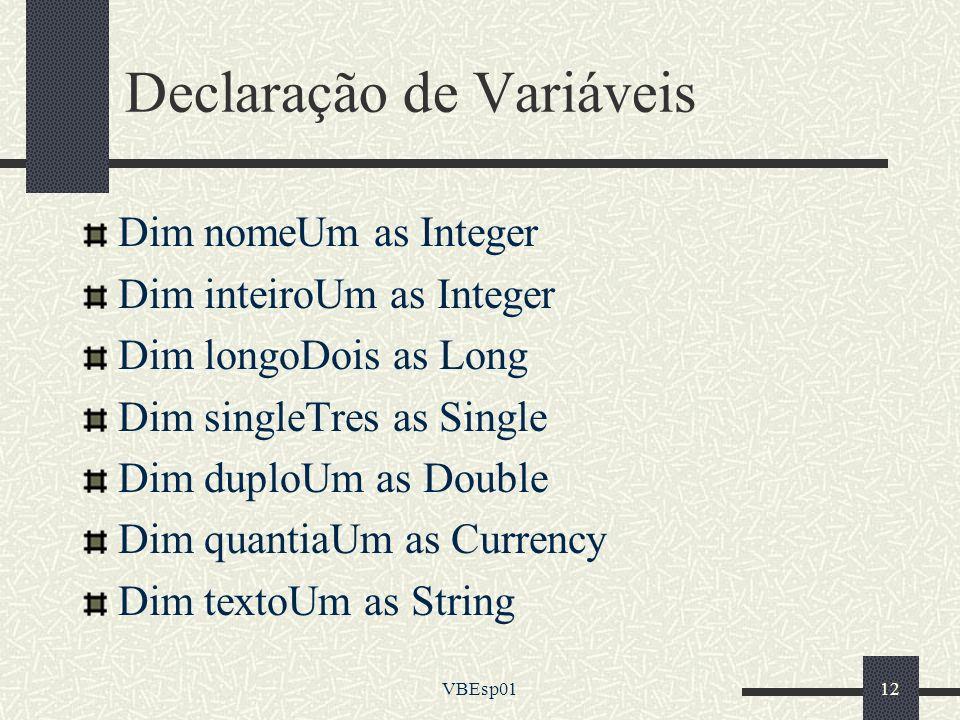 VBEsp0112 Declaração de Variáveis Dim nomeUm as Integer Dim inteiroUm as Integer Dim longoDois as Long Dim singleTres as Single Dim duploUm as Double