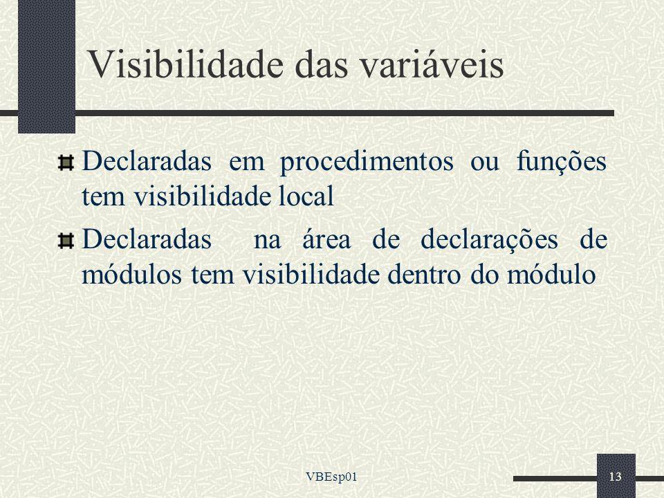 VBEsp0113 Visibilidade das variáveis Declaradas em procedimentos ou funções tem visibilidade local Declaradas na área de declarações de módulos tem vi