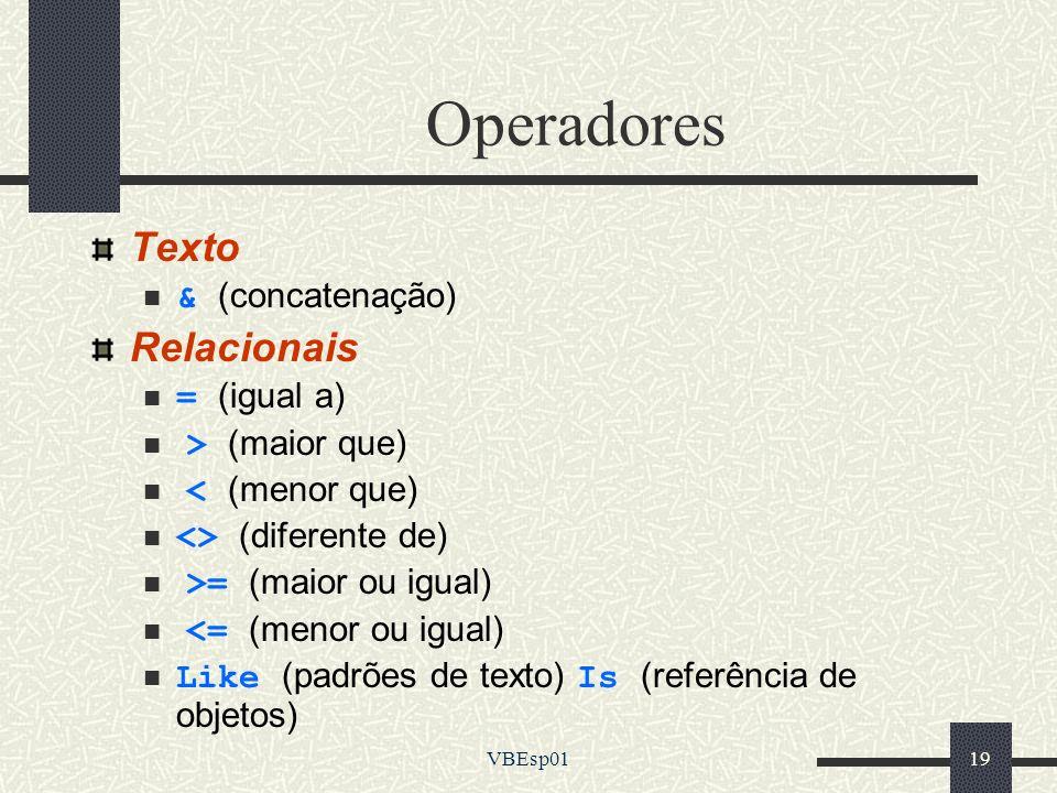 VBEsp0119 Operadores Texto & (concatenação) Relacionais = (igual a) > (maior que) < (menor que) <> (diferente de) >= (maior ou igual) <= (menor ou igu