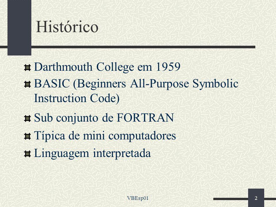 VBEsp012 Histórico Darthmouth College em 1959 BASIC (Beginners All-Purpose Symbolic Instruction Code) Sub conjunto de FORTRAN Típica de mini computado