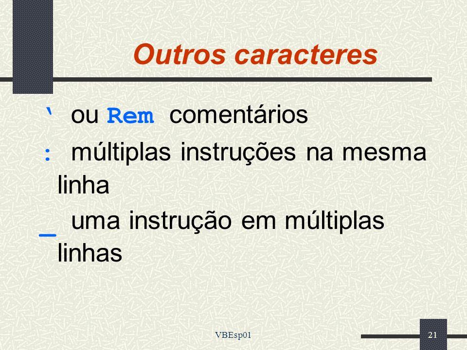 VBEsp0121 Outros caracteres ou Rem comentários : múltiplas instruções na mesma linha _ uma instrução em múltiplas linhas