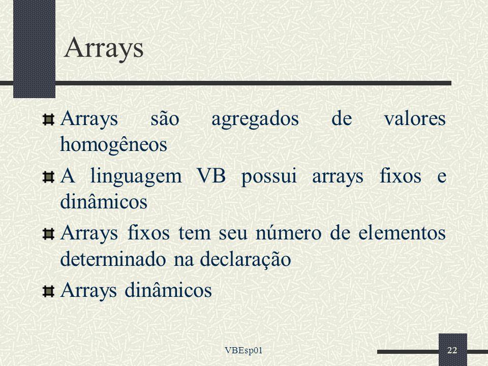 VBEsp0122 Arrays Arrays são agregados de valores homogêneos A linguagem VB possui arrays fixos e dinâmicos Arrays fixos tem seu número de elementos de