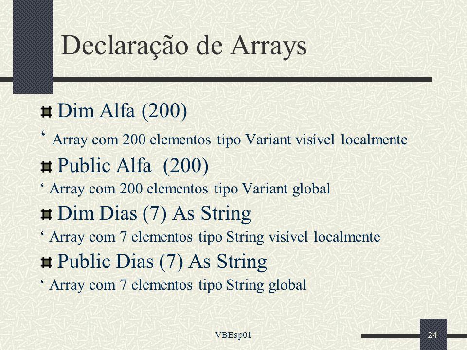 VBEsp0124 Declaração de Arrays Dim Alfa (200) Array com 200 elementos tipo Variant visível localmente Public Alfa (200) Array com 200 elementos tipo V