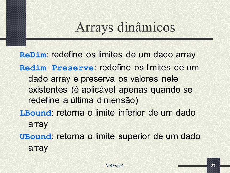 VBEsp0127 Arrays dinâmicos ReDim: redefine os limites de um dado array Redim Preserve: redefine os limites de um dado array e preserva os valores nele