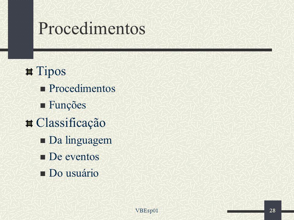 VBEsp0128 Procedimentos Tipos Procedimentos Funções Classificação Da linguagem De eventos Do usuário
