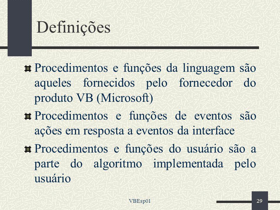 VBEsp0129 Definições Procedimentos e funções da linguagem são aqueles fornecidos pelo fornecedor do produto VB (Microsoft) Procedimentos e funções de