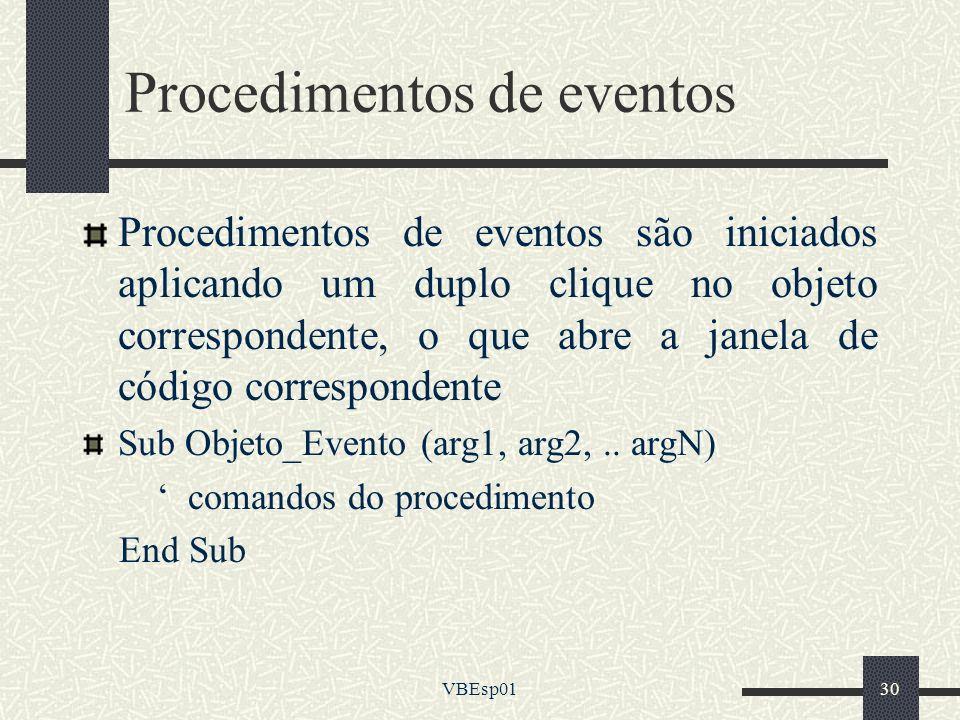VBEsp0130 Procedimentos de eventos Procedimentos de eventos são iniciados aplicando um duplo clique no objeto correspondente, o que abre a janela de c