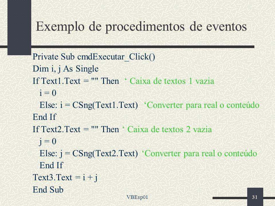 VBEsp0131 Exemplo de procedimentos de eventos Private Sub cmdExecutar_Click() Dim i, j As Single If Text1.Text =