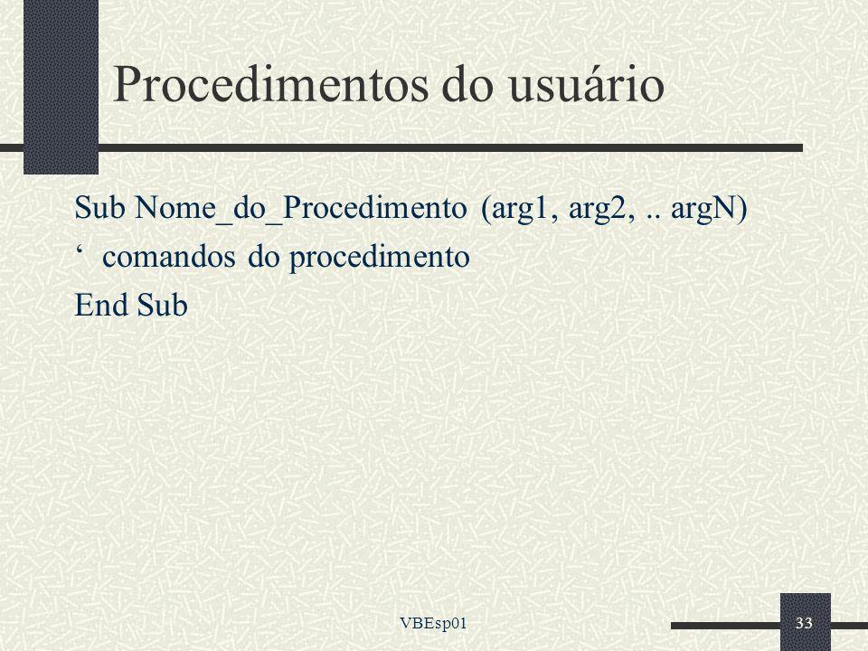 VBEsp0133 Procedimentos do usuário Sub Nome_do_Procedimento (arg1, arg2,.. argN) comandos do procedimento End Sub