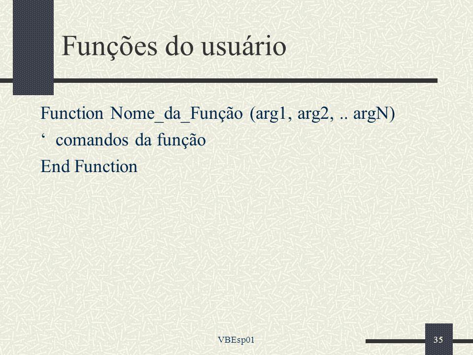 VBEsp0135 Funções do usuário Function Nome_da_Função (arg1, arg2,.. argN) comandos da função End Function