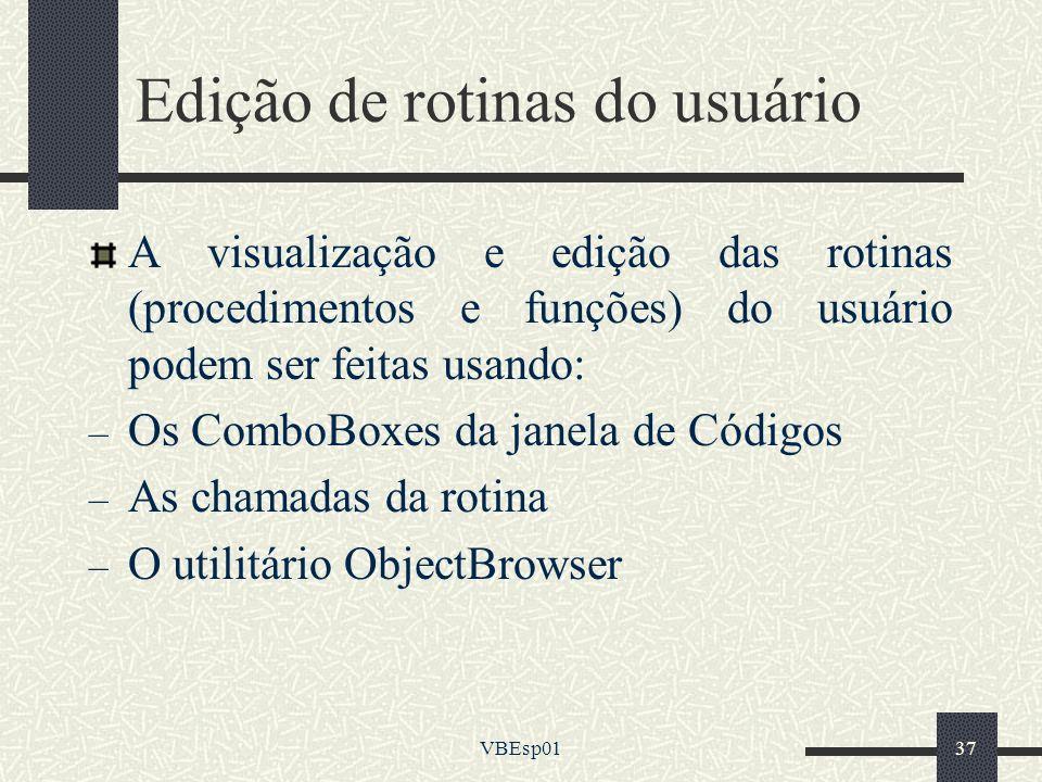 VBEsp0137 Edição de rotinas do usuário A visualização e edição das rotinas (procedimentos e funções) do usuário podem ser feitas usando: – Os ComboBox