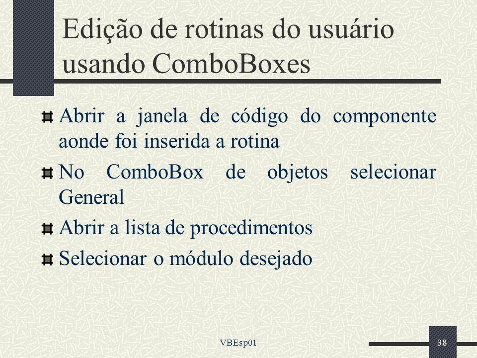 VBEsp0138 Edição de rotinas do usuário usando ComboBoxes Abrir a janela de código do componente aonde foi inserida a rotina No ComboBox de objetos sel