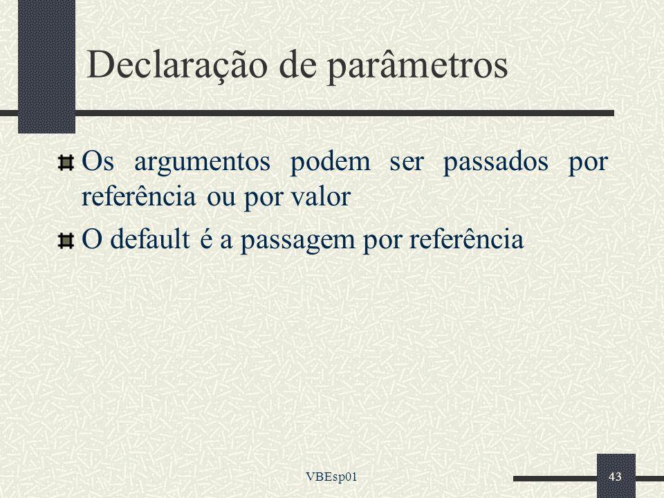 VBEsp0143 Declaração de parâmetros Os argumentos podem ser passados por referência ou por valor O default é a passagem por referência