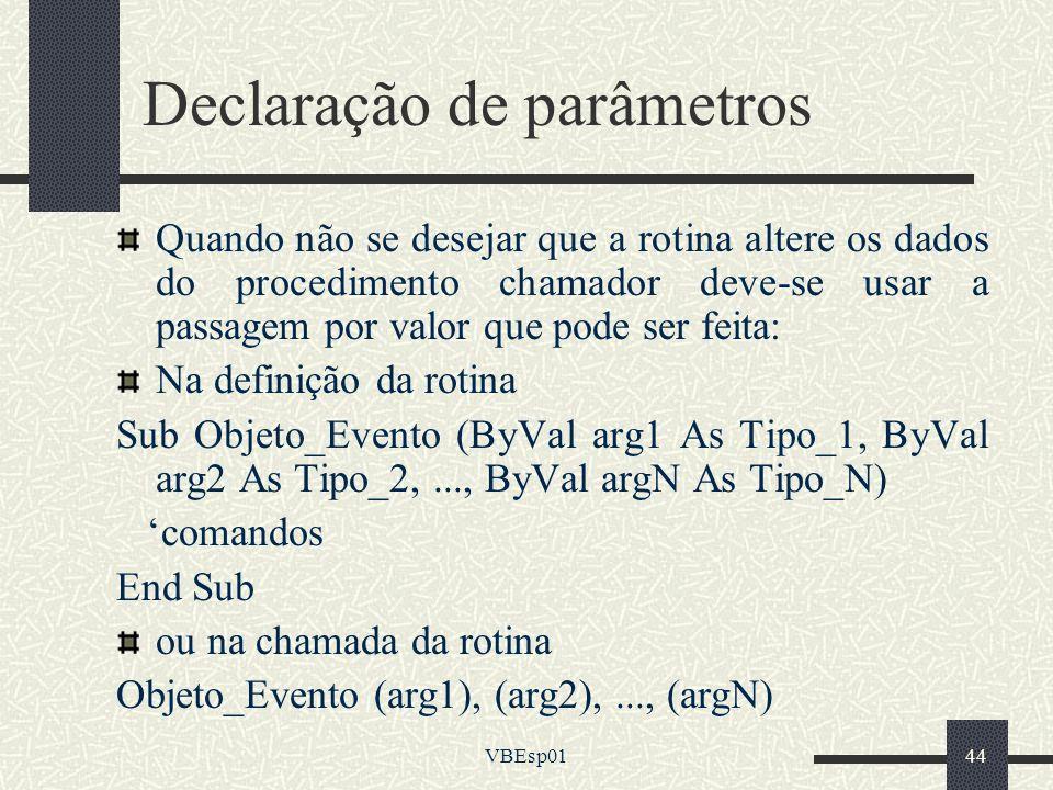 VBEsp0144 Declaração de parâmetros Quando não se desejar que a rotina altere os dados do procedimento chamador deve-se usar a passagem por valor que p