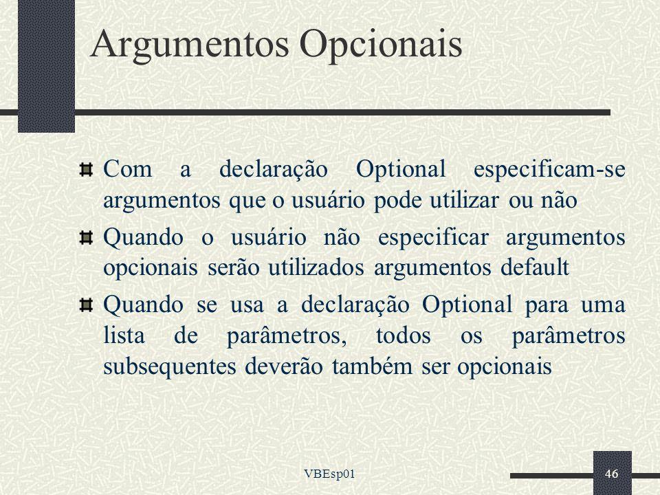 VBEsp0146 Argumentos Opcionais Com a declaração Optional especificam-se argumentos que o usuário pode utilizar ou não Quando o usuário não especificar