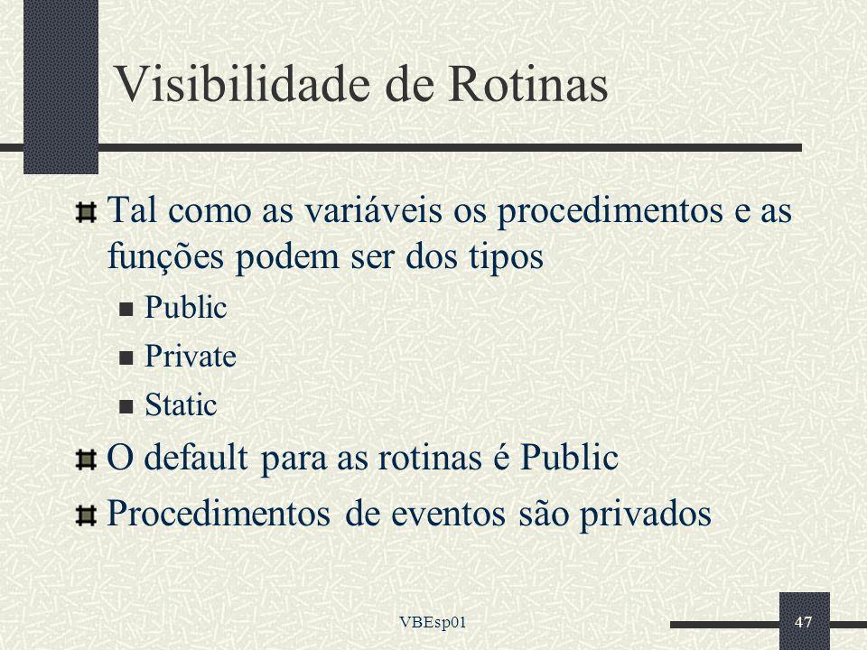 VBEsp0147 Visibilidade de Rotinas Tal como as variáveis os procedimentos e as funções podem ser dos tipos Public Private Static O default para as roti