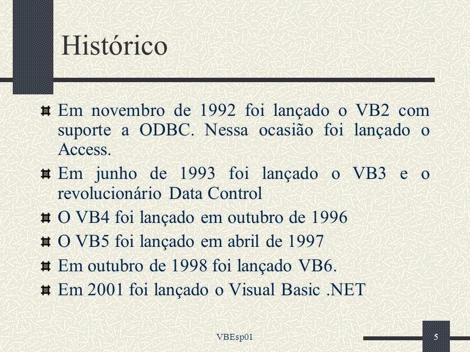 VBEsp015 Histórico Em novembro de 1992 foi lançado o VB2 com suporte a ODBC. Nessa ocasião foi lançado o Access. Em junho de 1993 foi lançado o VB3 e
