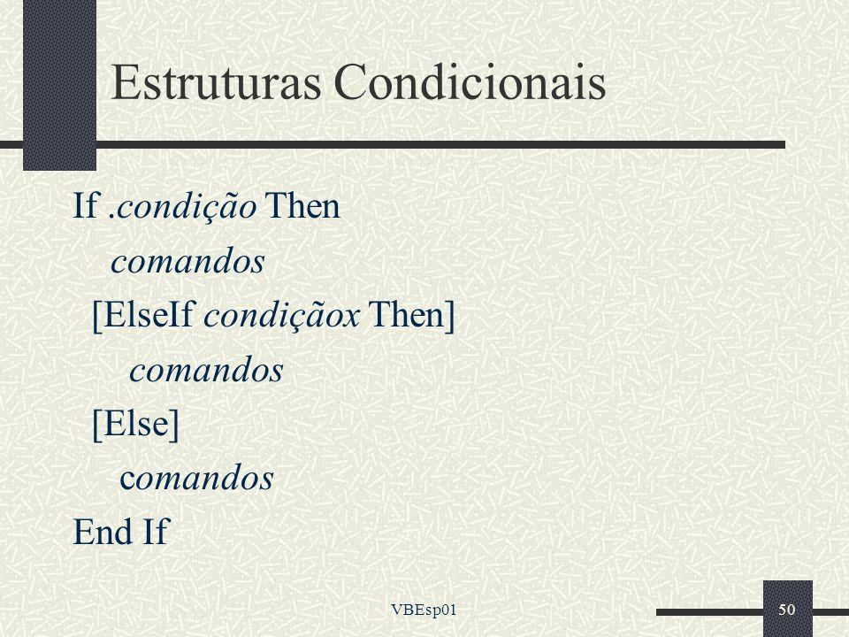 VBEsp0150 Estruturas Condicionais If.condição Then comandos [ElseIf condiçãox Then] comandos [Else] comandos End If