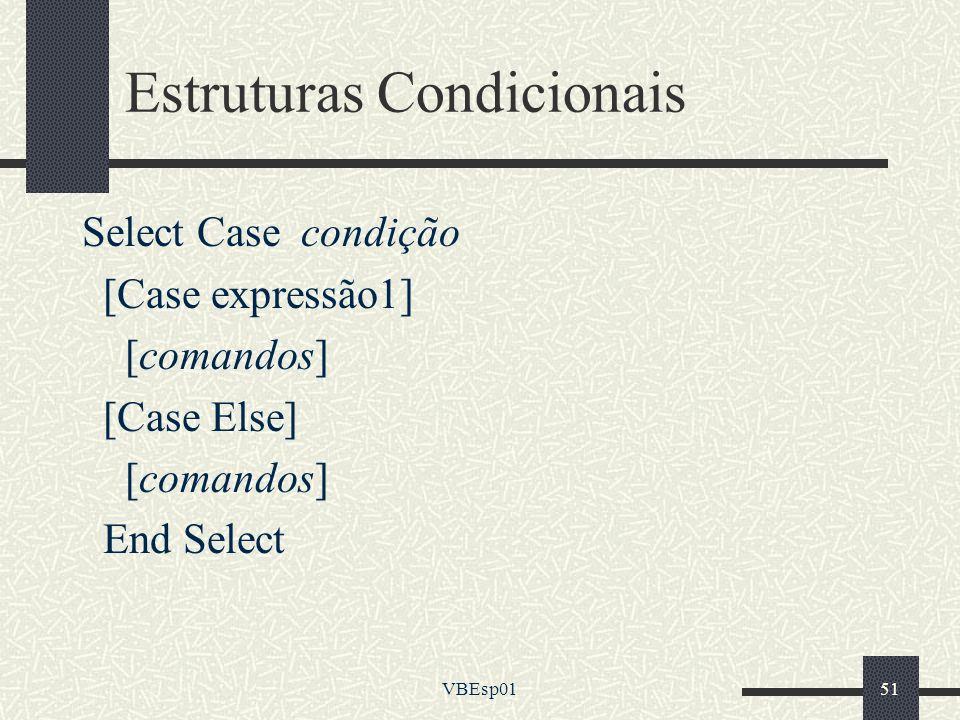 VBEsp0151 Estruturas Condicionais Select Case condição [Case expressão1] [comandos] [Case Else] [comandos] End Select