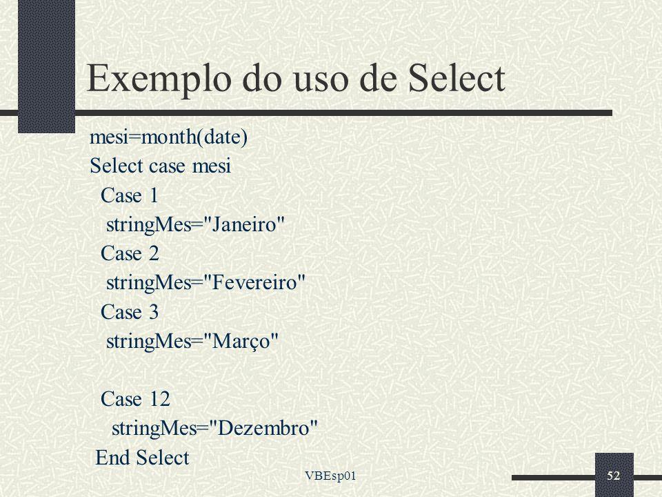VBEsp0152 Exemplo do uso de Select mesi=month(date) Select case mesi Case 1 stringMes=
