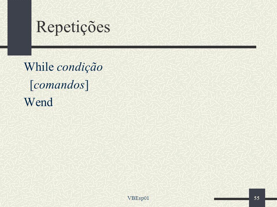 VBEsp0155 Repetições While condição [comandos] Wend