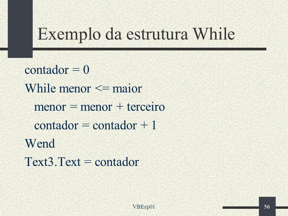 VBEsp0156 Exemplo da estrutura While contador = 0 While menor <= maior menor = menor + terceiro contador = contador + 1 Wend Text3.Text = contador