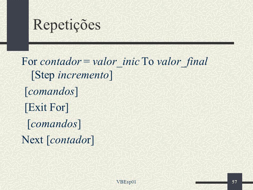VBEsp0157 Repetições For contador = valor_inic To valor_final [Step incremento] [comandos] [Exit For] [comandos] Next [contador]