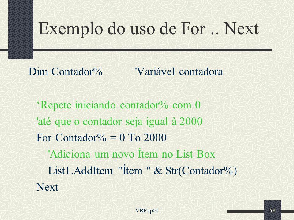 VBEsp0158 Exemplo do uso de For.. Next Dim Contador% 'Variável contadora Repete iniciando contador% com 0 'até que o contador seja igual à 2000 For Co