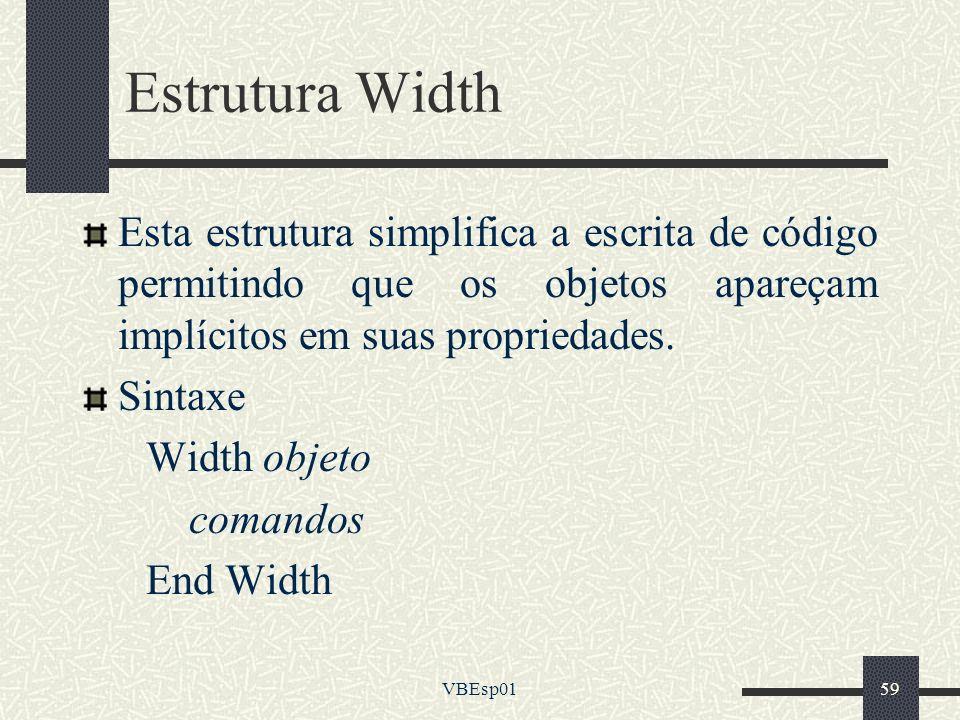 VBEsp0159 Estrutura Width Esta estrutura simplifica a escrita de código permitindo que os objetos apareçam implícitos em suas propriedades. Sintaxe Wi