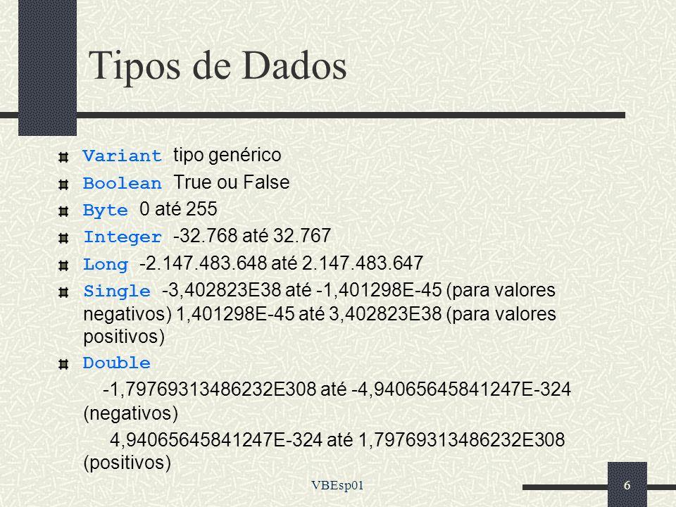 VBEsp017 Tipos de Dados Currency -922.337.203.685.477,5808 até 922.337.203.685.477,5807 Decimal +/-79.228.162.514.264.337.593.543.950.335 (sem casas decimais) +/-7,9228162514264337593543950335 (com casas decimais) Date 1 de Janeiro de 100 até 31 de Dezembro de 9999 String 1 até aproximadamente 2 bilhões de caracteres 65.400 caracteres se tamanho fixo Type definido pelo utilizador Object referência a objetos