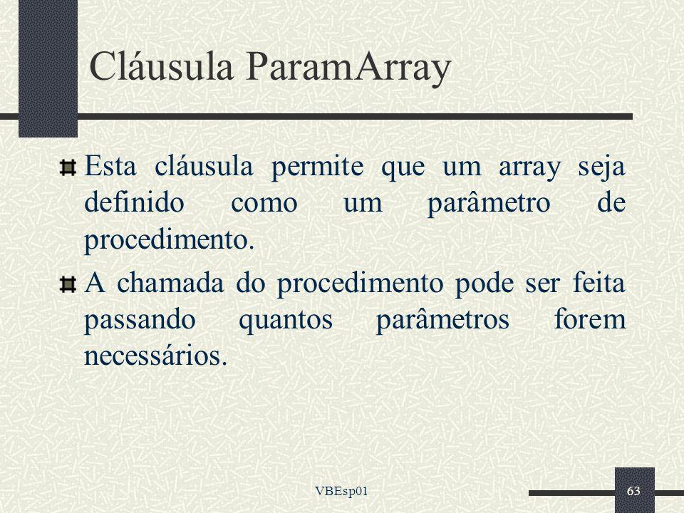 VBEsp0163 Cláusula ParamArray Esta cláusula permite que um array seja definido como um parâmetro de procedimento. A chamada do procedimento pode ser f