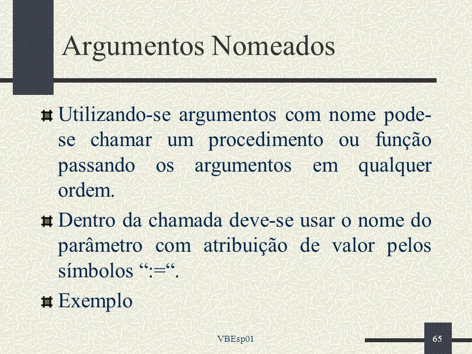 VBEsp0165 Argumentos Nomeados Utilizando-se argumentos com nome pode- se chamar um procedimento ou função passando os argumentos em qualquer ordem. De