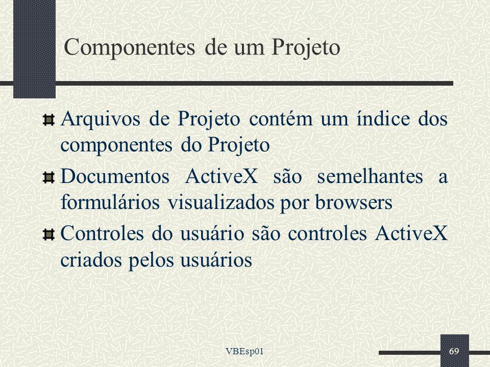 VBEsp0169 Componentes de um Projeto Arquivos de Projeto contém um índice dos componentes do Projeto Documentos ActiveX são semelhantes a formulários v