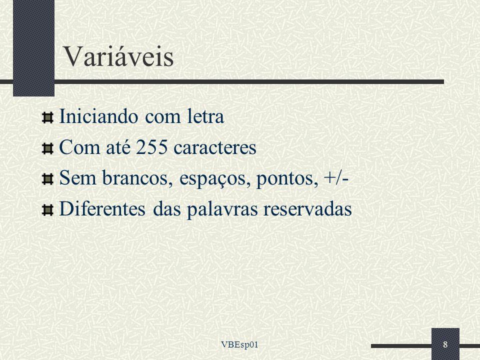 VBEsp018 Variáveis Iniciando com letra Com até 255 caracteres Sem brancos, espaços, pontos, +/- Diferentes das palavras reservadas