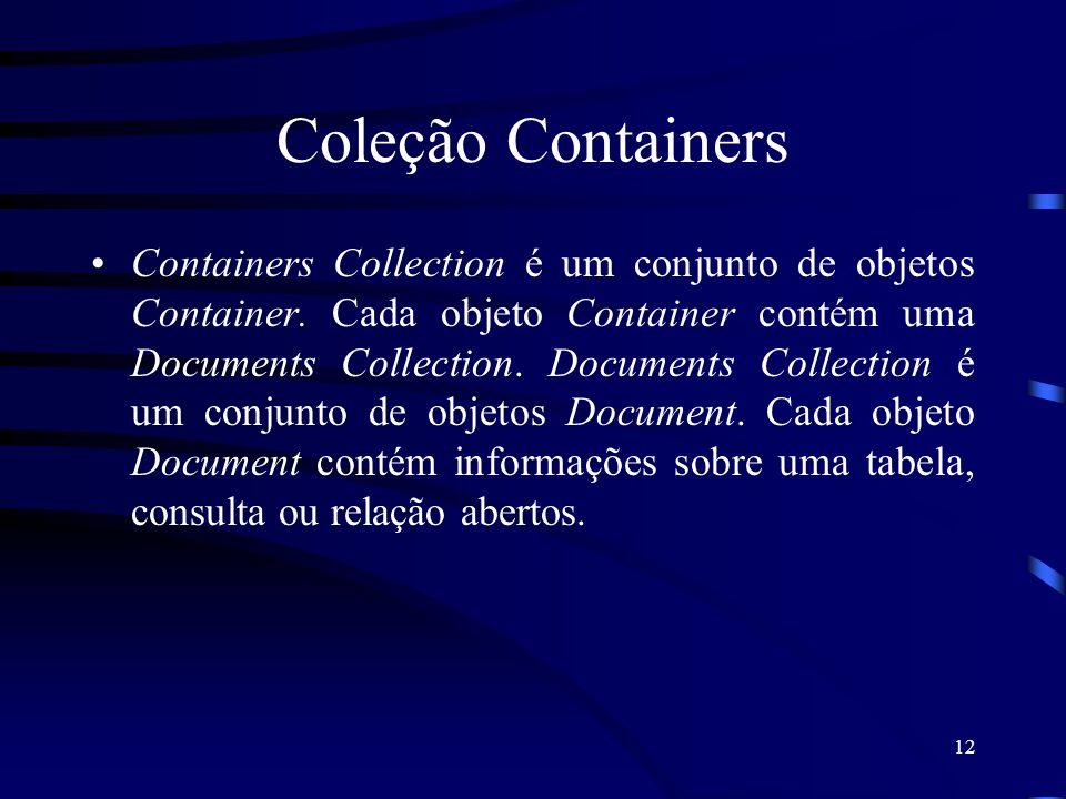 12 Coleção Containers Containers Collection é um conjunto de objetos Container. Cada objeto Container contém uma Documents Collection. Documents Colle
