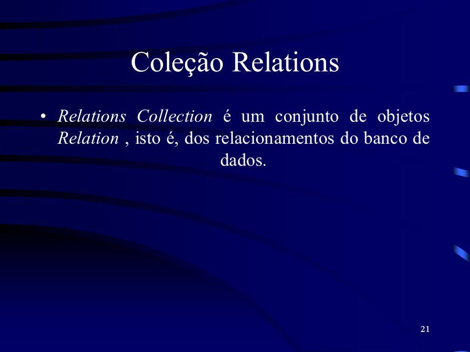 21 Coleção Relations Relations Collection é um conjunto de objetos Relation, isto é, dos relacionamentos do banco de dados.