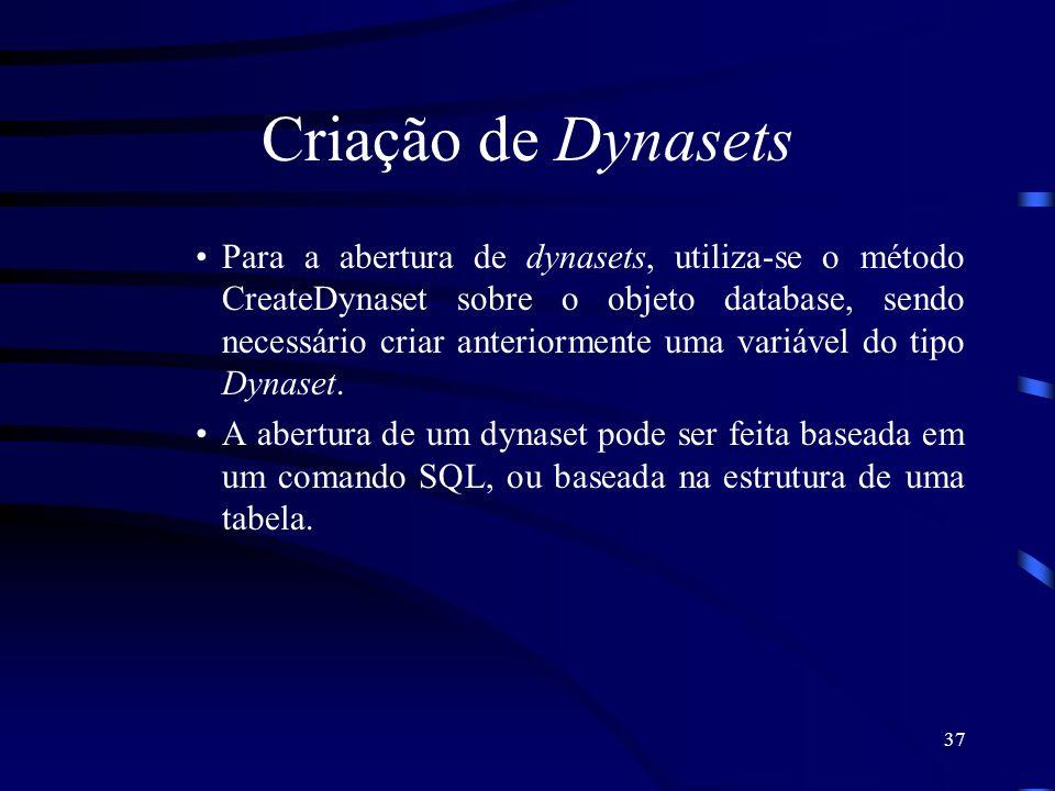 37 Criação de Dynasets Para a abertura de dynasets, utiliza-se o método CreateDynaset sobre o objeto database, sendo necessário criar anteriormente uma variável do tipo Dynaset.
