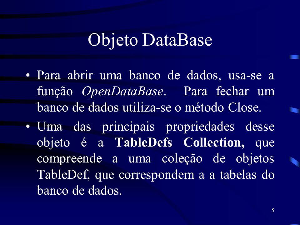 5 Objeto DataBase Para abrir uma banco de dados, usa-se a função OpenDataBase. Para fechar um banco de dados utiliza-se o método Close. Uma das princi