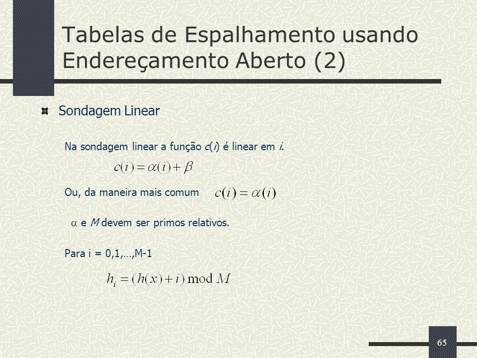 65 Tabelas de Espalhamento usando Endereçamento Aberto (2) Sondagem Linear Na sondagem linear a função c(i) é linear em i. Ou, da maneira mais comum e