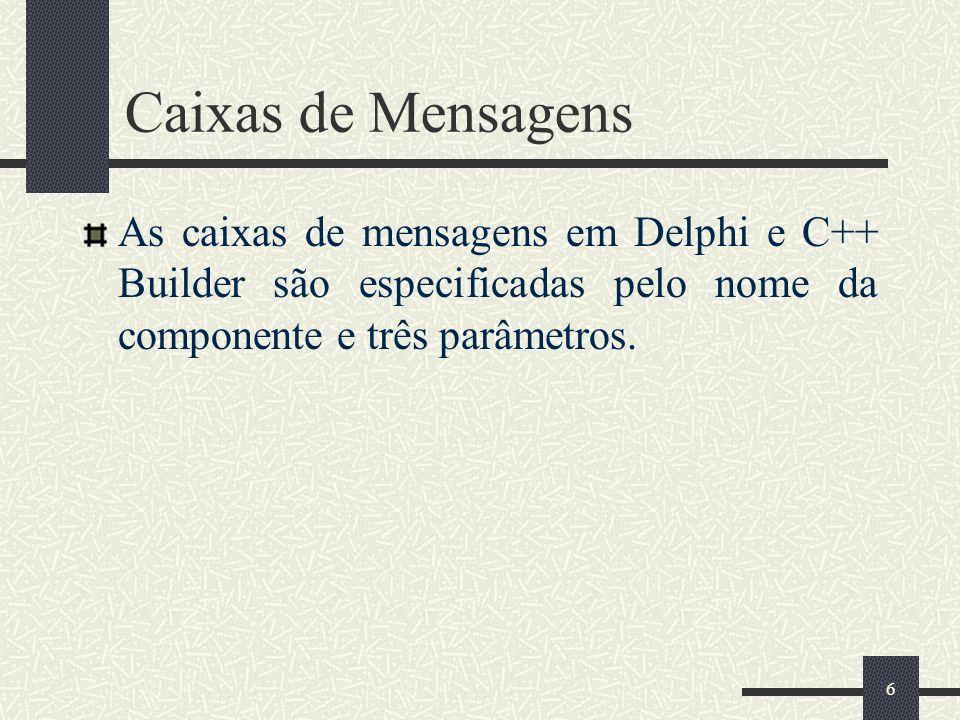 6 Caixas de Mensagens As caixas de mensagens em Delphi e C++ Builder são especificadas pelo nome da componente e três parâmetros.