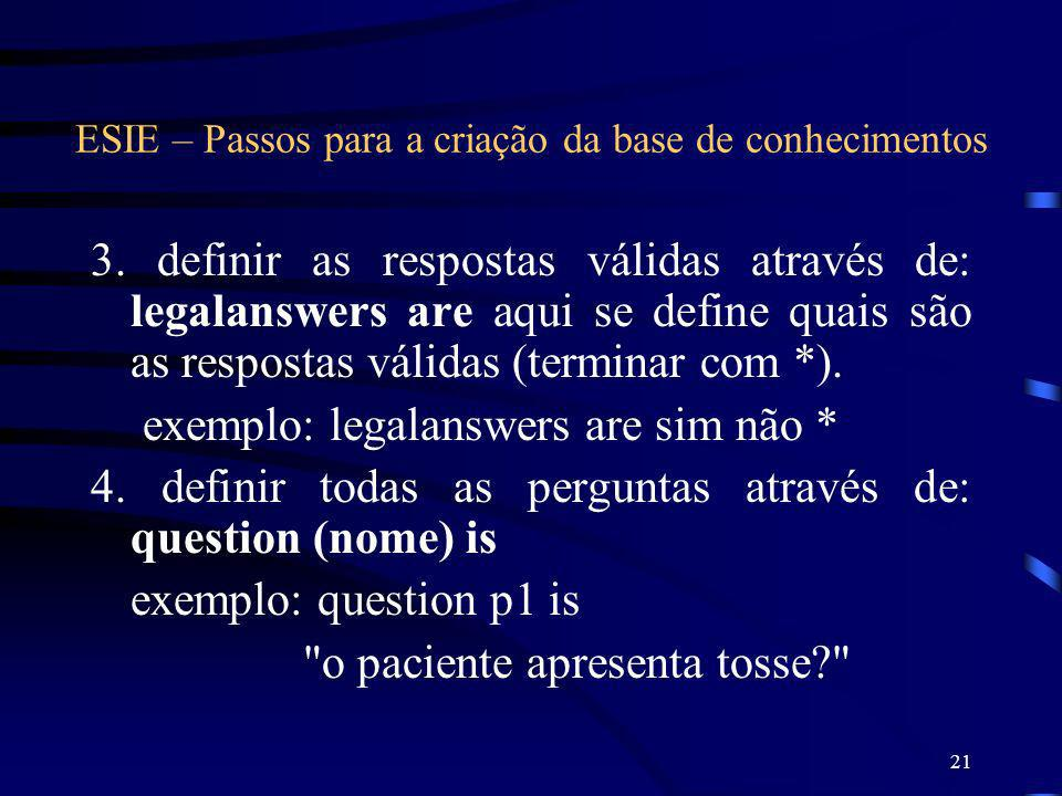 21 ESIE – Passos para a criação da base de conhecimentos 3. definir as respostas válidas através de: legalanswers are aqui se define quais são as resp